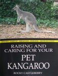 Raising and Caring For Your Pet Kangaroo